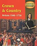 Crown & Country: Britain 1500-1750: Mainstream Edition (Hodder History)