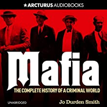 Mafia: The Complete History of a Criminal World Audiobook by Jo Durden Smith Narrated by Eric Meyers