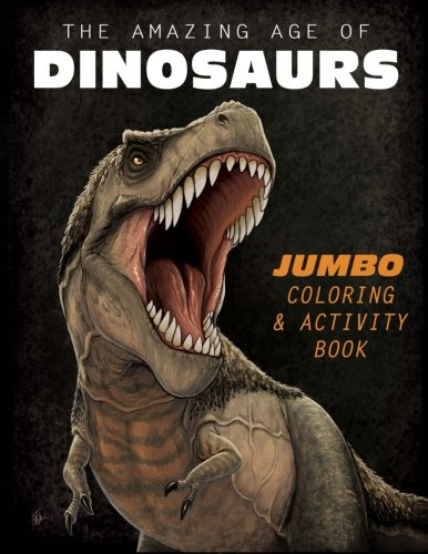 The Amazing Age of Dinosaurs: Jumbo Coloring & Activity Book PDF