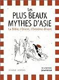 echange, troc Viviane Koenig - Les Plus Beaux Mythes d'Asie : La Bible, l'Orient, l'Extrême-Orient