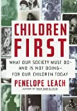 Children First: What Our Society Must Do-And Is Not Doing-For Our Children Today