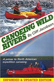 Canoeing Wild Rivers, Jacobson, Cliff
