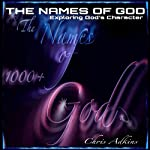 The Names of God: Exploring God's Character With 1000+ Names of God and Their Meanings | Chris Adkins
