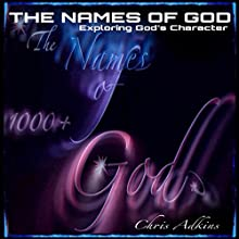 The Names of God: Exploring God's Character With 1000+ Names of God and Their Meanings (       UNABRIDGED) by Chris Adkins Narrated by Adam Zens