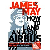 How to Land an A330 Airbus: And Other Vital Skills for the Modern Manby James May