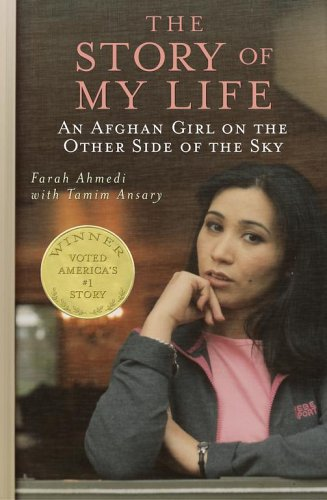 The Story of My Life: An Afghan Girl on the Other Side of the Sky by Farah Ahmedi with Tamim Ansary