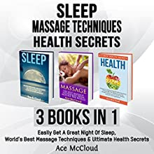 Sleep: Massage Techniques: Health Secrets: 3 Books in 1: Easily Get a Great Night of Sleep, World's Best Massage Techniques & Ultimate Health Secrets | Livre audio Auteur(s) : Ace McCloud Narrateur(s) : Joshua Mackey