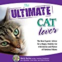 The Ultimate Cat Lover: The Best Experts' Advice for a Happy, Healthy Cat with Stories and Photos of Fabulous Felines (       UNABRIDGED) by Marty Becker, Gina Spadafori, Carol Kline, Mikkel Becker Narrated by Dean Sluyter