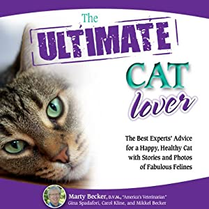 The Ultimate Cat Lover: The Best Experts' Advice for a Happy, Healthy Cat with Stories and Photos of Fabulous Felines | [Marty Becker, Gina Spadafori, Carol Kline, Mikkel Becker]