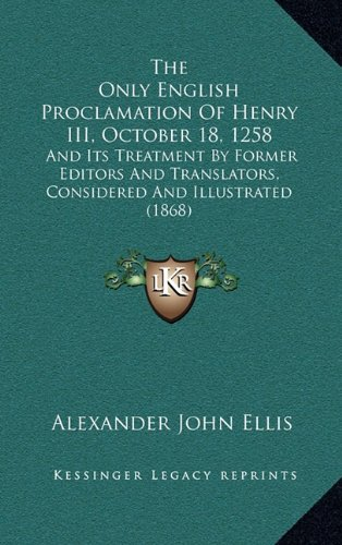 The Only English Proclamation of Henry III, October 18, 1258: And Its Treatment by Former Editors and Translators, Considered and Illustrated (1868)