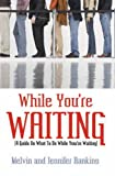 img - for While You're Waiting: A Guide On What To Do While You're Waiting book / textbook / text book