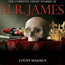 Count Magnus: The Complete Ghost Stories of M. R. James (       UNABRIDGED) by Montague Rhodes James Narrated by David Collings