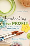 Scrapbooking for Profit: Cashing in on Retail, Home-Based, and Internet Opportunities (2nd Ed.)