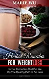 Herbal Remedies for Weight Loss: Herbal Remedies that put you on the Healthy Path of Fat Loss