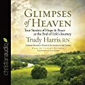 Glimpses of Heaven: True Stories of Hope and Peace at the End of Life's Journey (       UNABRIDGED) by Trudy Harris Narrated by Connie Wetzell