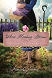 Where Healing Blooms: An Amish Garden Novella