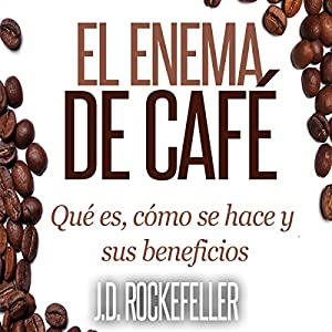 El Enema de Cafe: Que es, como se hace y sus beneficios [The Coffee Enema: What It Is, How It's Done, and Its Benefits] Audiobook