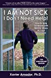 I am Not Sick, I Don't Need Help! How to help someone with mental illness accept treatment. 10th Anniversary Edition