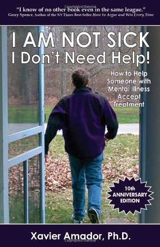 I am Not Sick, I Don't Need Help!: How to Help Someone...