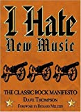 I hate New Music the Classic Rock Manifesto (0879309350) by Thompson, Dave