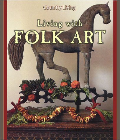 Living with Folk Art, Editors of Country Living