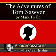 The Adventures of Tom Sawyer (       UNABRIDGED) by Mark Twain Narrated by Chris Hendrie
