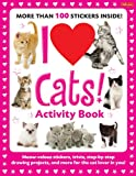 I Love Cats! Activity Book: Meow-velous stickers, trivia, step-by-step drawing projects, and more for the cat lover in you! (I Love Activity Books)