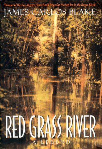 Red Grass River : A Legend, Blake,James Carlos