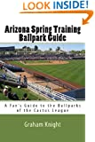 Arizona Spring Training Ballpark Guide: A Fan's Guide to the Ballparks of the Cactus League