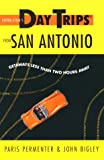 img - for Day Trips from San Antonio: Getaways Less Than Two Hours Away (Day Trips Series) book / textbook / text book