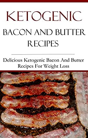 Ketogenic Bacon Recipes: Delicious Ketogenic Bacon And ...