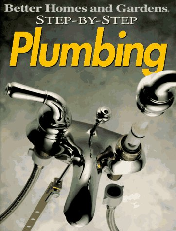 Step-by-Step Plumbing (Better Homes & Gardens Step-By-Step), Better Homes and Gardens Books