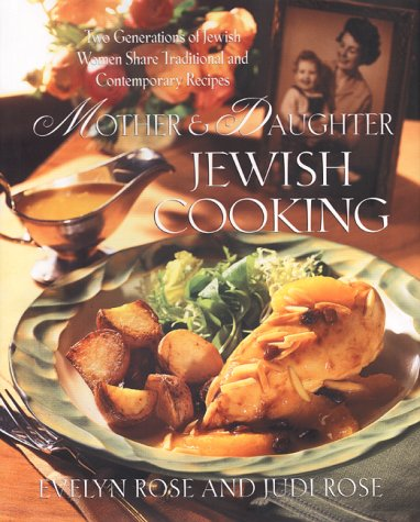 Mother and Daughter Jewish Cooking: Two Generations Of Jewish Women Share Traditional And Contemporary Recipes by Evelyn Rose