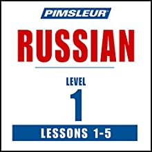 Russian Level 1 Lessons 1-5: Learn to Speak and Understand Russian with Pimsleur Language Programs  by  Pimsleur Narrated by  Pimsleur
