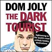 The Dark Tourist: Sightseeing in the World's Most Unlikely Holiday Destinations | [Dom Joly]
