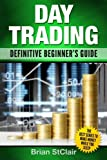 Day Trading: Definitive Beginner's Guide (Day Trading for Beginners, Investing for Beginners) (Volume 1)