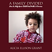 A Family Divided: How to Help Your Child Deal with a Divorce | [Alicia Ellison Grant]