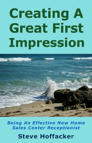 Book: Creating A Great First Impression - Being An Effective New Home Sales Center Receptionist by Steve Hoffacker