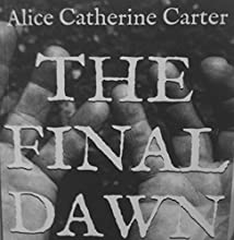 The Final Dawn: A Debut Novella of Revenge, Betrayal and Treacherous Love (       UNABRIDGED) by Alice Catherine Carter Narrated by Melanie Fraser