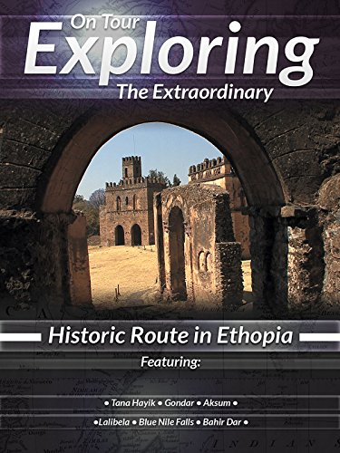 On Tour Exploring the Extraordinary Historic Route in Ethopia