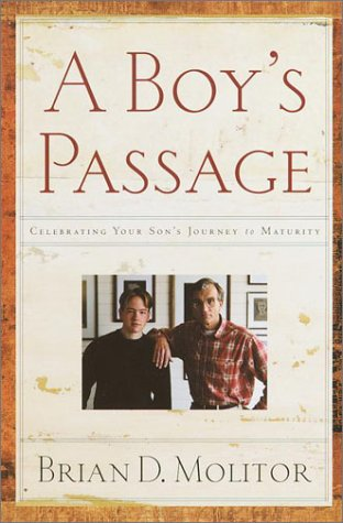 A Boy's Passage: Celebrating Your Son's Journey to Maturity, Brian D. Molitor
