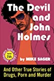 The Devil and John Holmes-25th Anniversary Author's Edition: And Other True Stories of Drugs, Porn and Murder