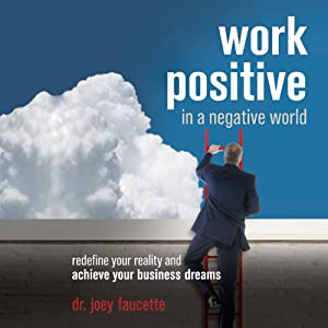 Work Positive in a Negative World Audiobook