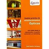 Gestión prácticas de establecimientos Ópticos: Una visión desde la organización, la gestión comercial y el marketing...