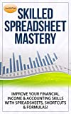 Finance: Skilled Spreadsheet Mastery - Improve Your Financial Income & Accounting Skills With Spreadsheets, Shortcuts & Formulas! (Bookkeeping, Spreadsheets, ... Formulas, PC, C++, Accounting, Finance)