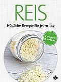 Reis: K�stliche Rezepte f�r jeden Tag: 20 leckere und leichte Gerichte (Lecker & leicht 1)