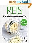 Reis: K�stliche Rezepte f�r jeden Tag...