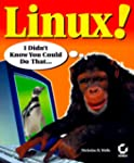 Linux!: I Didn't Know You Could Do Th...