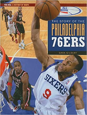 The Story of the Philadelphia 76ers (The NBA: a History of Hoops)