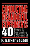 R. Barker Bausell Conducting Meaningful Experiments: 40 Steps to Becoming a Scientist